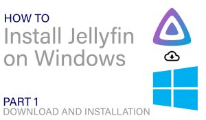 How To Install Jellyfin on Windows PC (Updated February 2020)