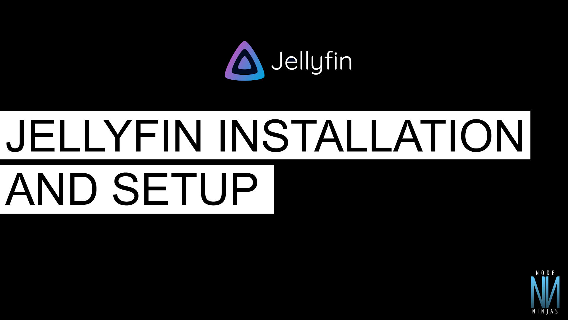 Video Tutorial – Installing Jellyfin on Windows
